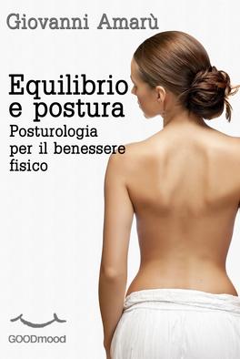 EQUILIBRIO E POSTURA Posturologia per il Benessere Fisico di Giovanni Amarù