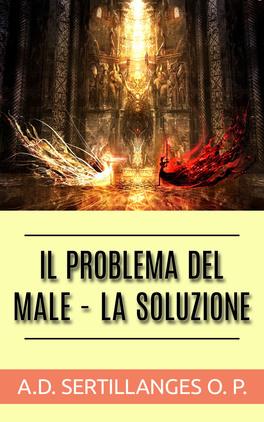 EBOOK - IL POBLEMA DEL MALE - LA SOLUZIONE di Antonin-Dalmace Sertillanges, O.P.