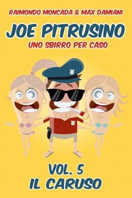 eBook - Joe Pitrusino - Uno Sbirro per Caso - Vol. 5 Il Caruso