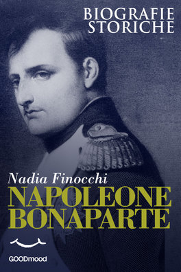 EBOOK - NAPOLEONE BONAPARTE Biografie Storiche di Nadia Finocchi