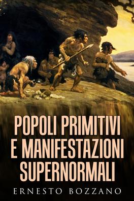 POPOLI PRIMITIVI E MANIFESTAZIONI SUPERNORMALI di Ernesto Bozzano
