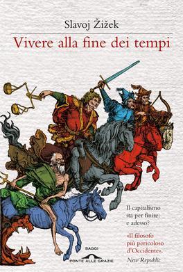 VIVERE ALLA FINE DEI TEMPI Il capitalismo sta per finire: e adesso? di Slavoj Zizek