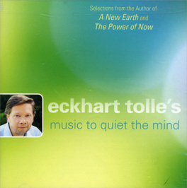 ECKHART TOLLE'S MUSIC TO QUIET THE MIND  —