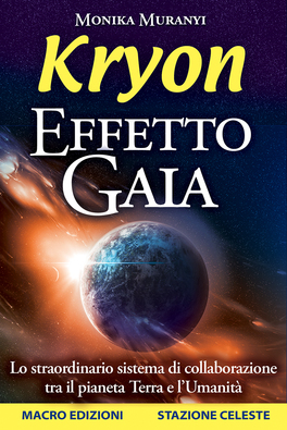 KRYON - EFFETTO GAIA Lo straordinario sistema di collaborazione tra il Pianeta Terra e l'Umanità di Kryon, Monika Muranyi