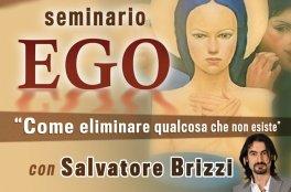 VIDEO CORSO - EGO - COME ELIMINARE QUALCOSA CHE NON ESISTE Seminario di Salvatore Brizzi