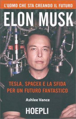 Elon Musk: Tesla, Spacex e la Sfida per un Futuro Fantastico