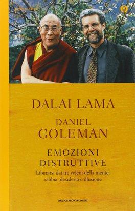 EMOZIONI DISTRUTTIVE Liberarsi dai tre veleni della mente: rabbia, desiderio e illusione di Dalai Lama (Bhiksu Tenzin Gyatso), Daniel Goleman