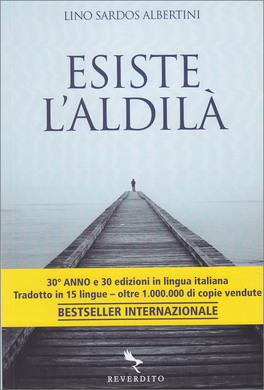 ESISTE L'ALDILà 30à  anno e 30 edizioni in lingua italiana - Bestseller intenazionale! di Lino Sardos Albertini