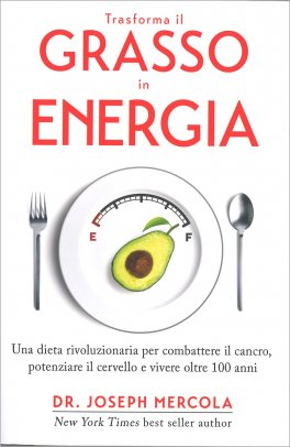 TRASFORMA IL GRASSO IN ENERGIA Una dieta rivoluzionaria per combattere il cancro, potenziare il cervello e vivere oltre 100 anni di Dr. Joseph Mercola