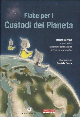 FIABE PER I CUSTODI DEL PIANETA Franco Berrino e altri medici raccontano come guarire la Terra e i suoi abitanti di Franco Berrino