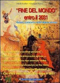 FINE DEL MONDO ENTRO IL 2031 Come salvarsi dall'apocalisse di Jakob Lorber