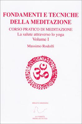 Fondamenti e Tecniche della Meditazione - Volume I