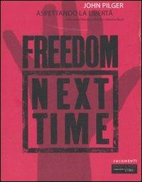 ASPETTANDO LA LIBERTà - FREEDOM NEXT TIME di John Pilger