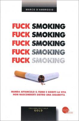 Fuck Smoking - Manda affanculo le sigarette e goditi la vita