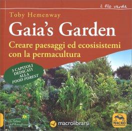 GAIA'S GARDEN Creare paesaggi ed ecosistemi con la permacultura - Con 3 capitoli dedicati alla Food Forest di Toby Hemenway