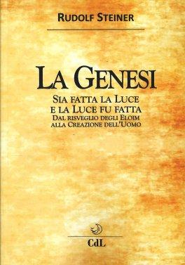 LA GENESI Dal risveglio degli Eloim alla Creazione dell'Uomo di Rudolf Steiner