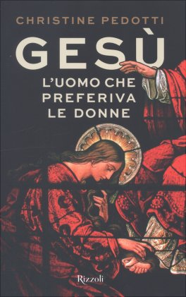 Gesù - L'Uomo che Preferiva le Donne