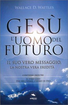 Gesù: l'Uomo del Futuro