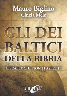 GLI DEI BALTICI DELLA BIBBIA L'Israele che non ti aspetti di Mauro Biglino, Cinzia Mele