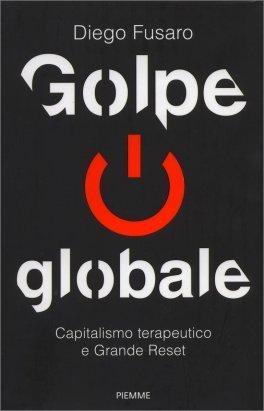 GOLPE GLOBALE Capitalismo terapeutico e Grande Reset di Diego Fusaro