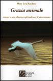 GRAZIA ANIMALE Entra in relazione spirituale con le altre creature di Mary Lou Randour