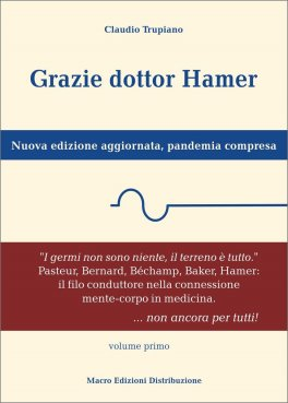 GRAZIE DOTTOR HAMER - VOL. 1 + SEZIONE PANDEMIA COMPRESA Nuova edizione aggiornata, pandemia compresa di Claudio Trupiano