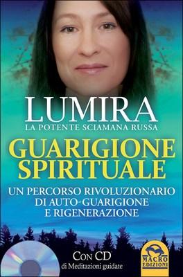 GUARIGIONE SPIRITUALE Un percorso rivoluzionario di autoguarigione e rigenerazione di Lumira