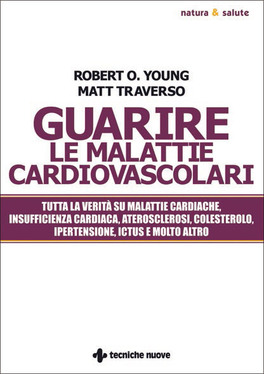 GUARIRE LE MALATTIE CARDIOVASCOLARI di Matt Traverso, Robert O. Young
