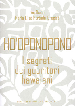 HO'OPONOPONO - I SEGRETI DEI GUARITORI HAWAIANI di Maria Elisa Hurtado-Graciet, Luc Bodin