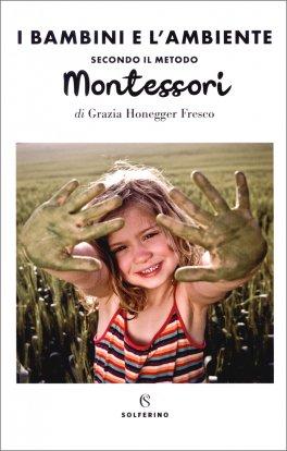 I Bambini e l'Ambiente Secondo il Metodo Montessori