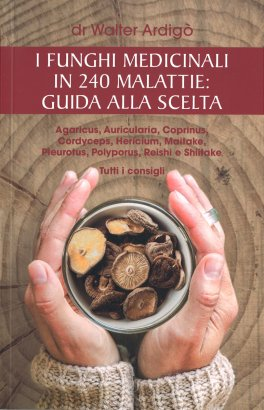 I Funghi Medicinali in 240 Malattie: Guida alla Scelta
