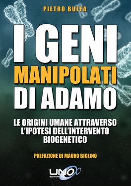 I GENI MANIPOLATI DI ADAMO Le origini umane attraverso l'ipotesi dell'intervento biogenetico di Pietro Buffa
