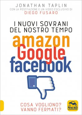I Nuovi Sovrani del Nostro Tempo - Amazon, Google, Facebook