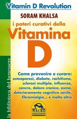 EBOOK - I POTERI CURATIVI DELLA VITAMINA D Vitamin D Revolution - Come prevenire e curare: osteoporosi, diabete, rachitismo, sclerosi multipla, influenza, cancro, dolore cronico, asma, deterioramento cognitivo senile, fibromiaglia... e molto altro di Soram Khalsa