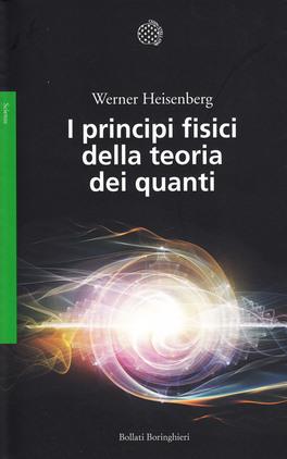 I PRINCIPI FISICI DELLA TEORIA DEI QUANTI di Werner Heisenberg