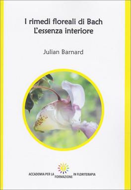 I Rimedi Floreali di Bach - L'essenza Interiore