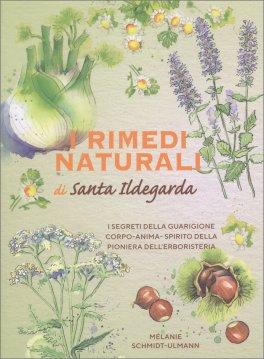 I Rimedi Naturali di Santa Ildegarda