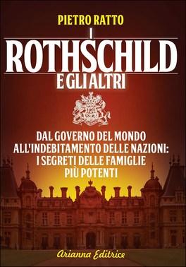 I ROTHSCHILD E GLI ALTRI — Dal governo del mondo all'indebitamento delle nazioni, i segreti delle famiglie più potenti del mondo di Pietro Ratto