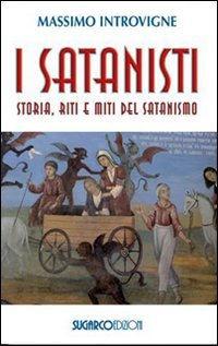 I SATANISTI Storia, riti e miti del satanismo di Massimo Introvigne