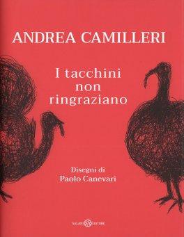 I TACCHINI NON RINGRAZIANO Con i disegni di Paolo Canevari di Andrea Camilleri