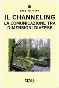IL CHANNELING La comunicazione tra dimensioni diverse di Jose Maffina