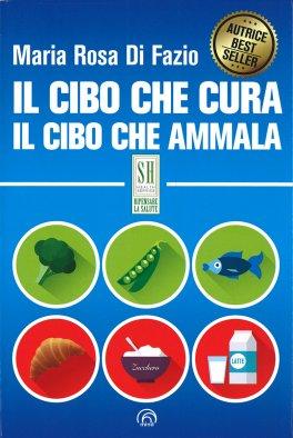 IL CIBO CHE CURA - IL CIBO CHE AMMALA di Maria Rosa Di Fazio