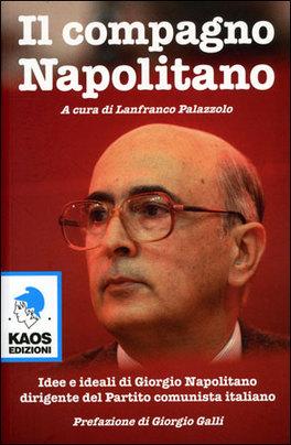 IL COMPAGNO NAPOLITANO Idee e ideali di Giorgio Napolitano dirigente del partito comunista italiano di Lanfranco Palazzolo