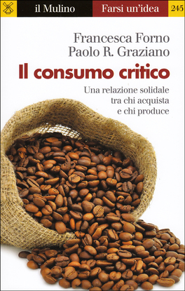 IL CONSUMO CRITICO Una relazione solidale tra chi acquista e chi produce di Francesca Forno, Paolo R.Graziano