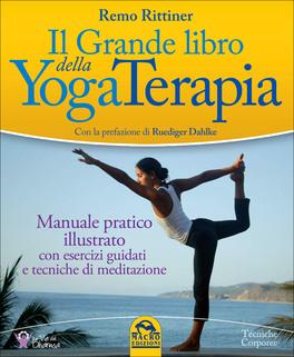 IL GRANDE LIBRO DELLA YOGATERAPIA Manuale pratico illustrato con esercizi guidati e tecniche di meditazione di Remo Rittiner