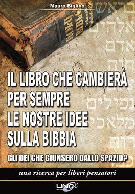 IL LIBRO CHE CAMBIERà PER SEMPRE LE NOSTRE IDEE SULLA BIBBIA Gli Dei che giunsero dallo spazio? di Mauro Biglino
