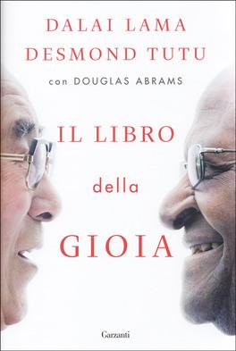 IL LIBRO DELLA GIOIA 2 giganti della spiritualità. 5 giorni. Una domanda senza tempo di Dalai Lama (Bhiksu Tenzin Gyatso), Desmond Tutu, Douglas Abrams