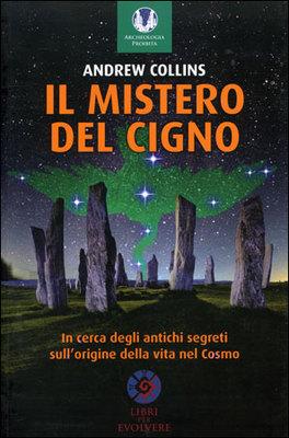 IL MISTERO DEL CIGNO In cerca degli antichi segreti sull'origine della vita nel cosmo di Andrew Collins