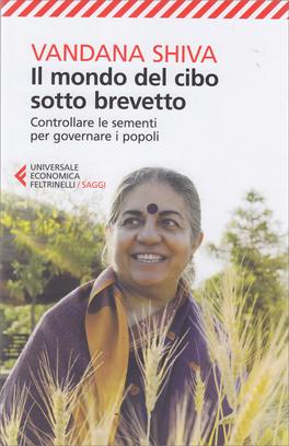 IL MONDO DEL CIBO SOTTO BREVETTO Controllare le sementi per governare i popoli di Vandana Shiva