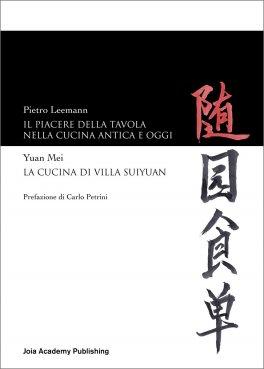 IL PIACERE DELLA TAVOLA NELLA CUCINA ANTICA E OGGI Yuan Mei - La cucina di Villa Suiyuan di Pietro Leemann, Yuan Mei